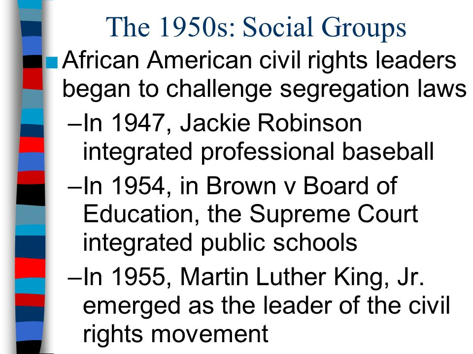 The 1950s: Social Groups African American civil rights leaders began to challenge segregation laws.
