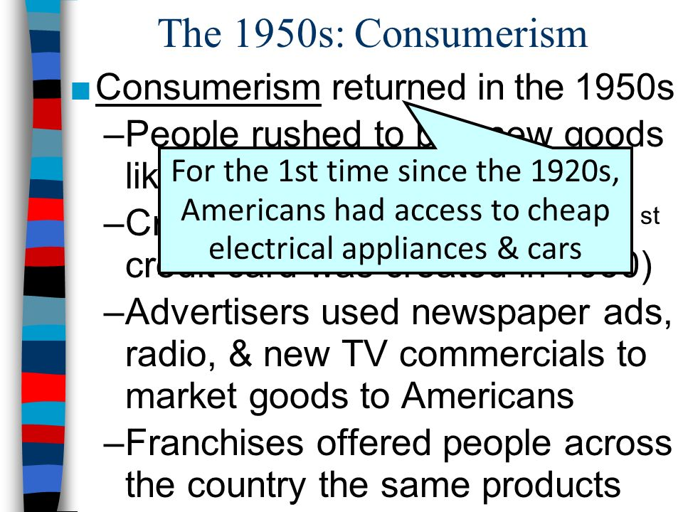 The 1950s: Consumerism Consumerism returned in the 1950s