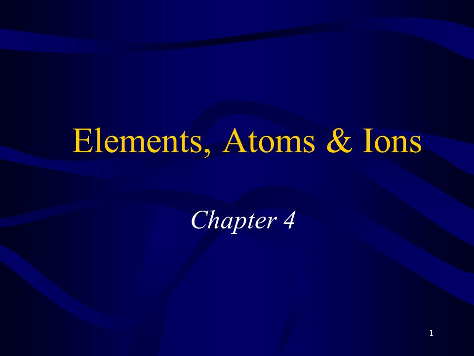 Elements, Atoms & Ions Chapter 4