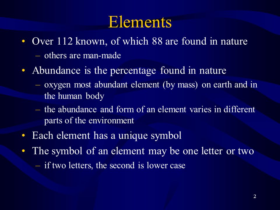 Elements Over 112 known, of which 88 are found in nature