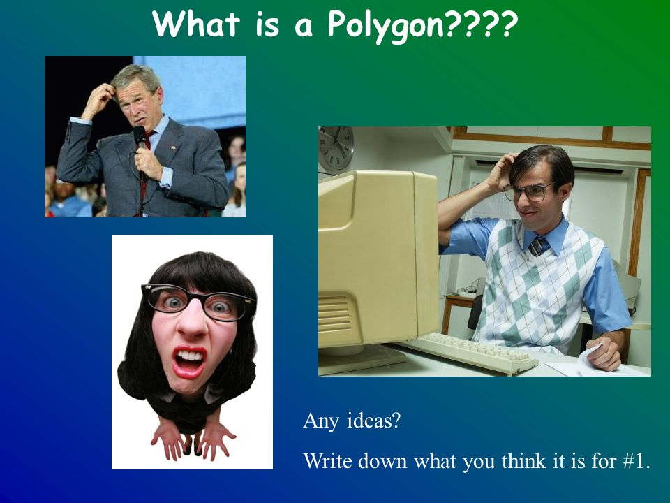 What is a Polygon Any ideas