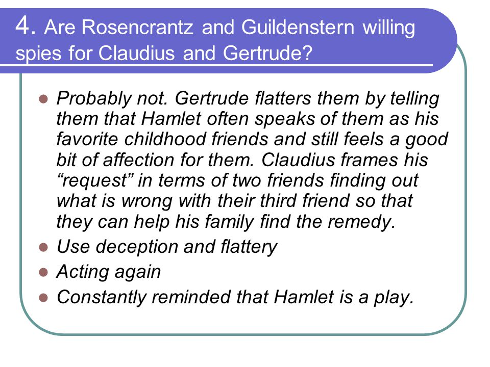4. Are Rosencrantz and Guildenstern willing spies for Claudius and Gertrude