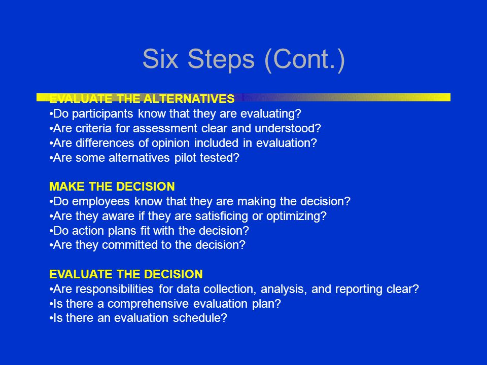 Six Steps (Cont.) EVALUATE THE ALTERNATIVES
