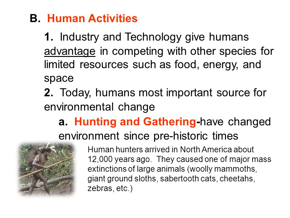 2. Today, humans most important source for environmental change
