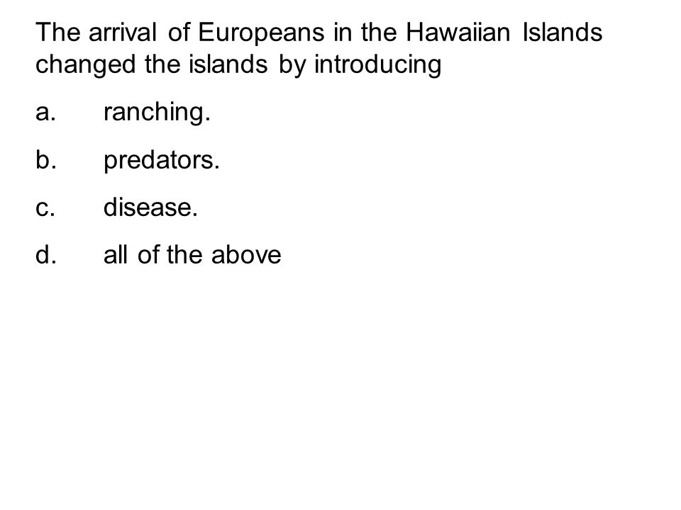 The arrival of Europeans in the Hawaiian Islands changed the islands by introducing