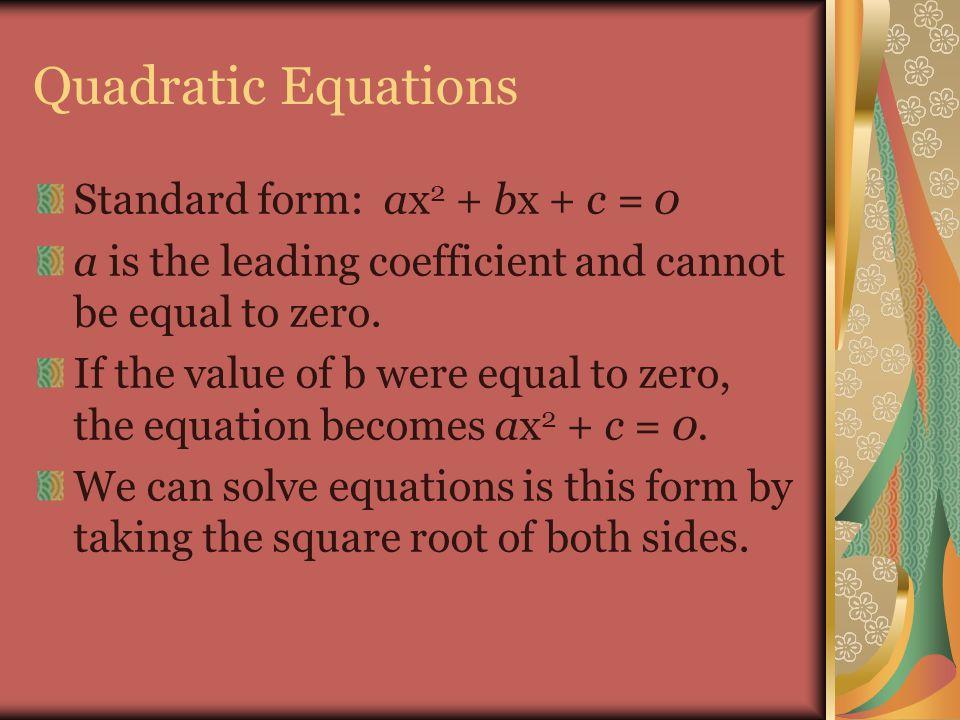 Quadratic Equations Standard form: ax2 + bx + c = 0