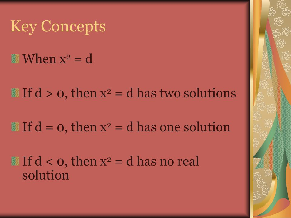 Key Concepts When x2 = d If d > 0, then x2 = d has two solutions