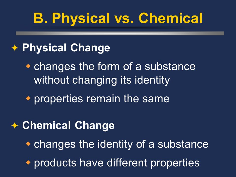 B. Physical vs. Chemical Physical Change
