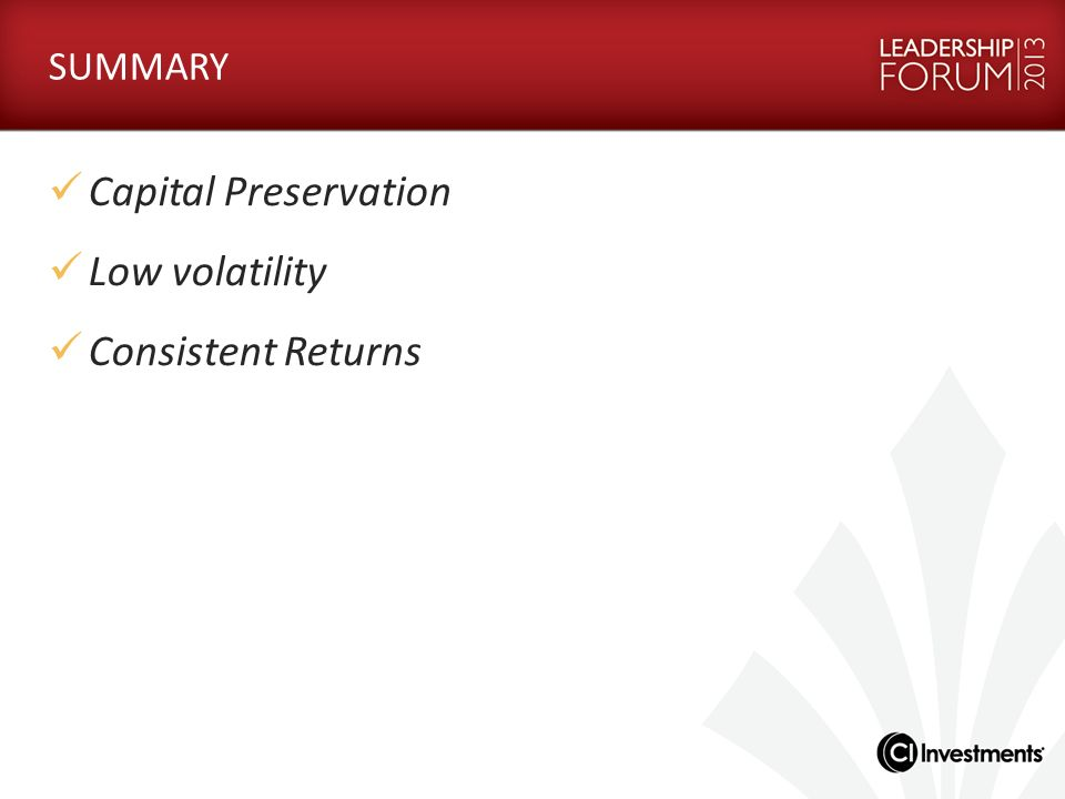 SUMMARY Capital Preservation Low volatility Consistent Returns