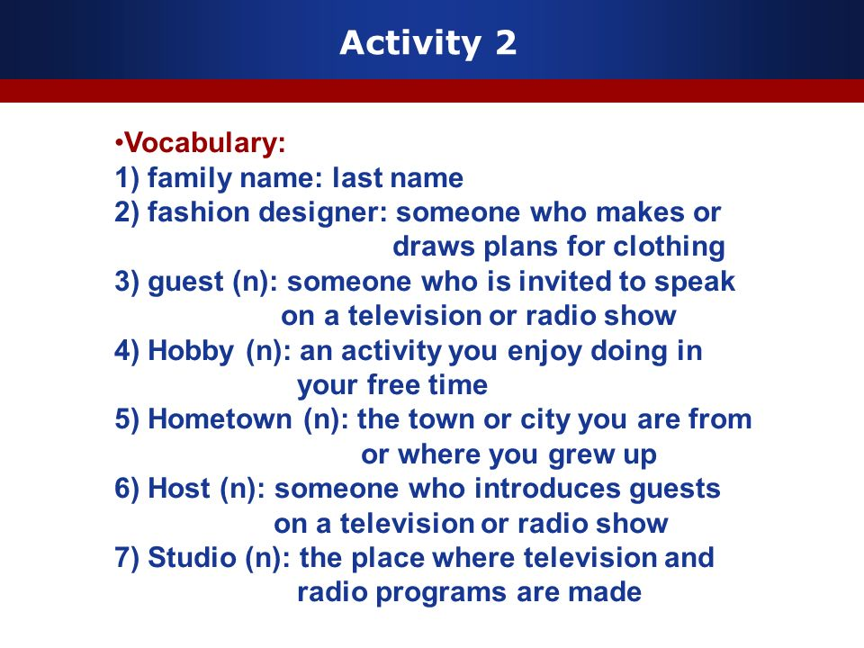 Activity 2 Vocabulary: 1) family name: last name