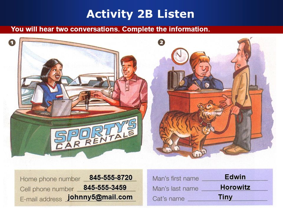 Activity 2B Listen You will hear two conversations. Complete the information.