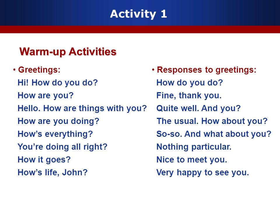 Activity 1 Warm-up Activities Greetings: Hi! How do you do