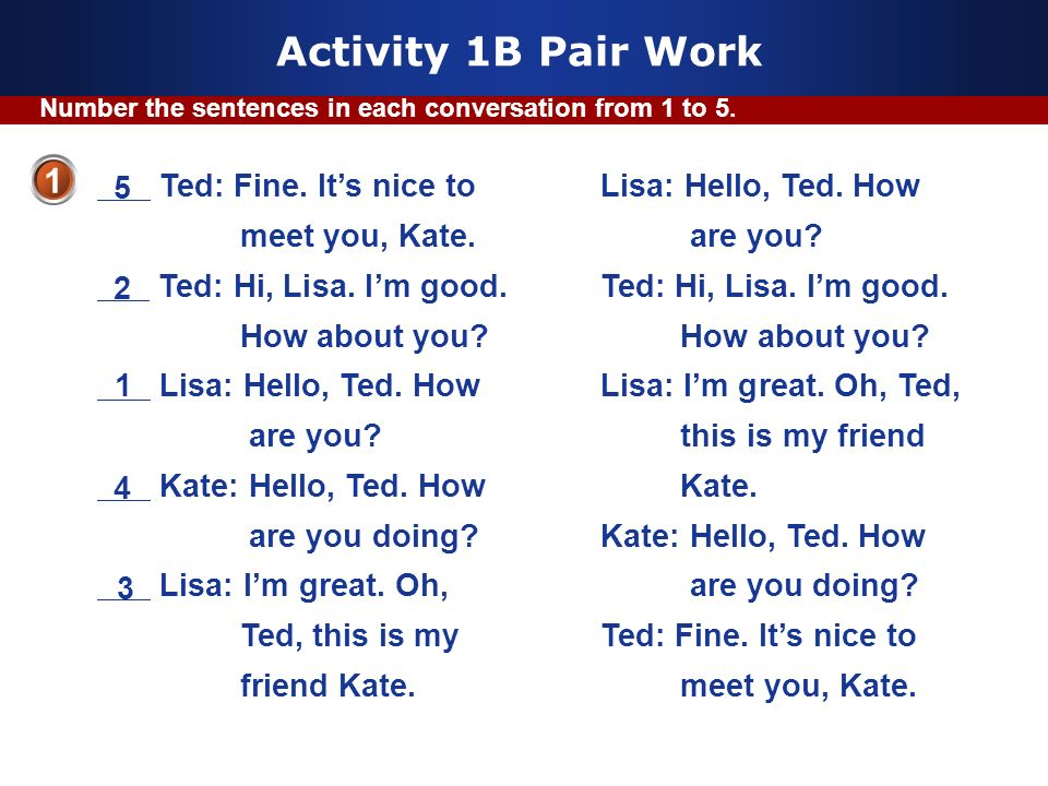Activity 1B Pair Work 1 Ted: Fine. It's nice to meet you, Kate.