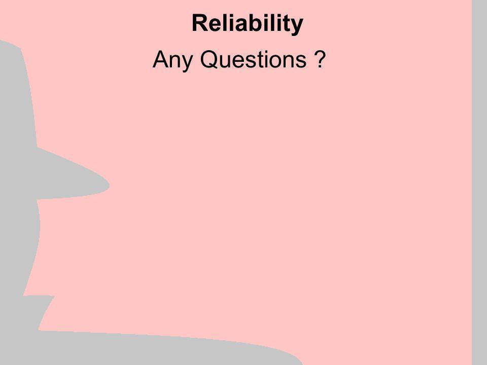 Reliability Any Questions