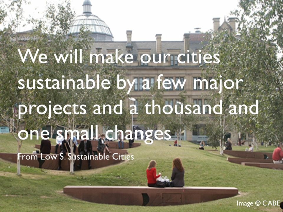 We make a sustainable city through a few major actions and a thousand and one small changes