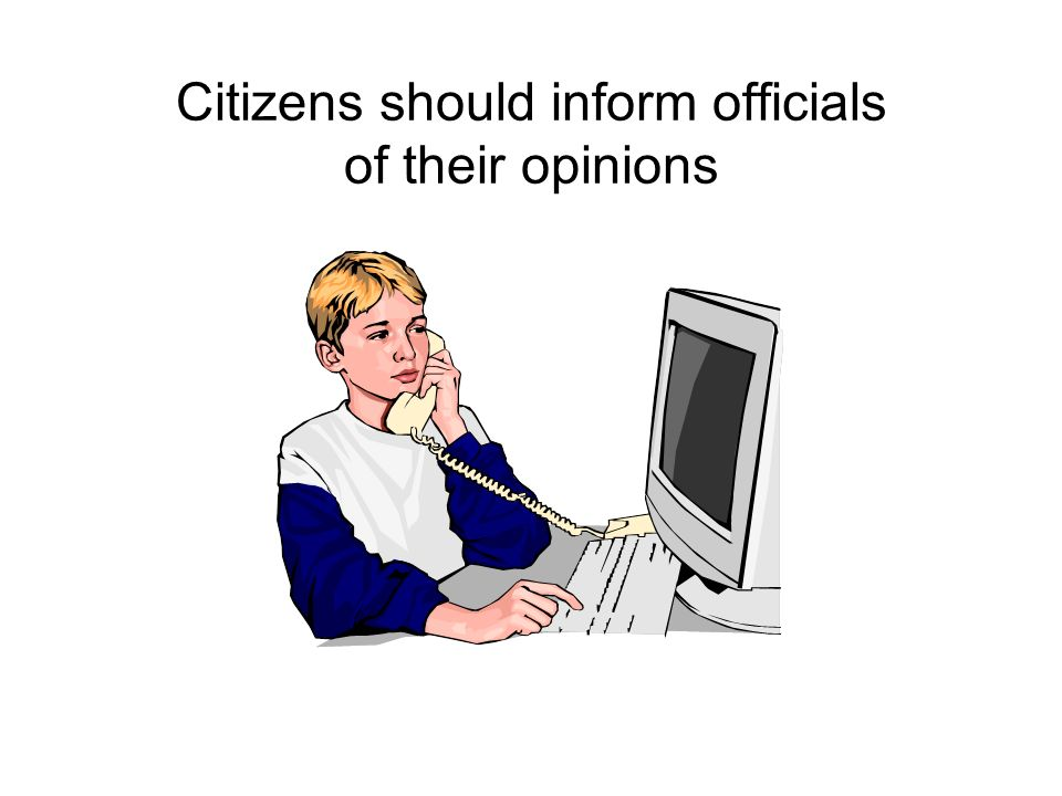 Citizens should inform officials of their opinions