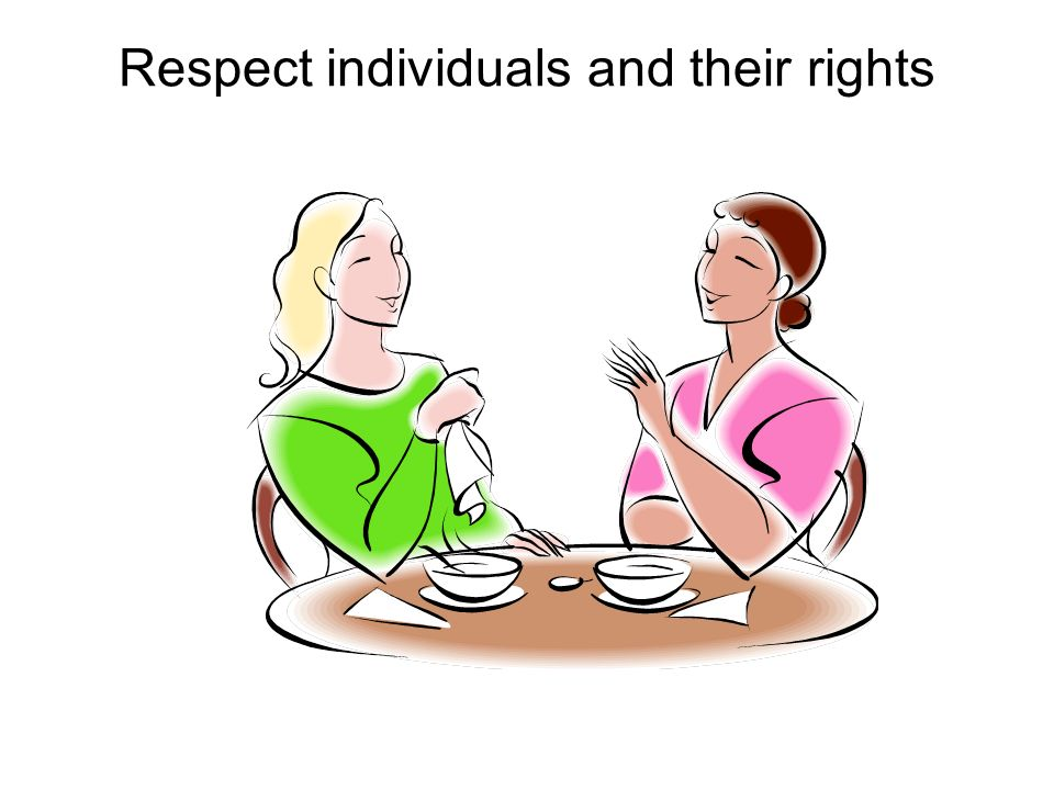 Respect individuals and their rights
