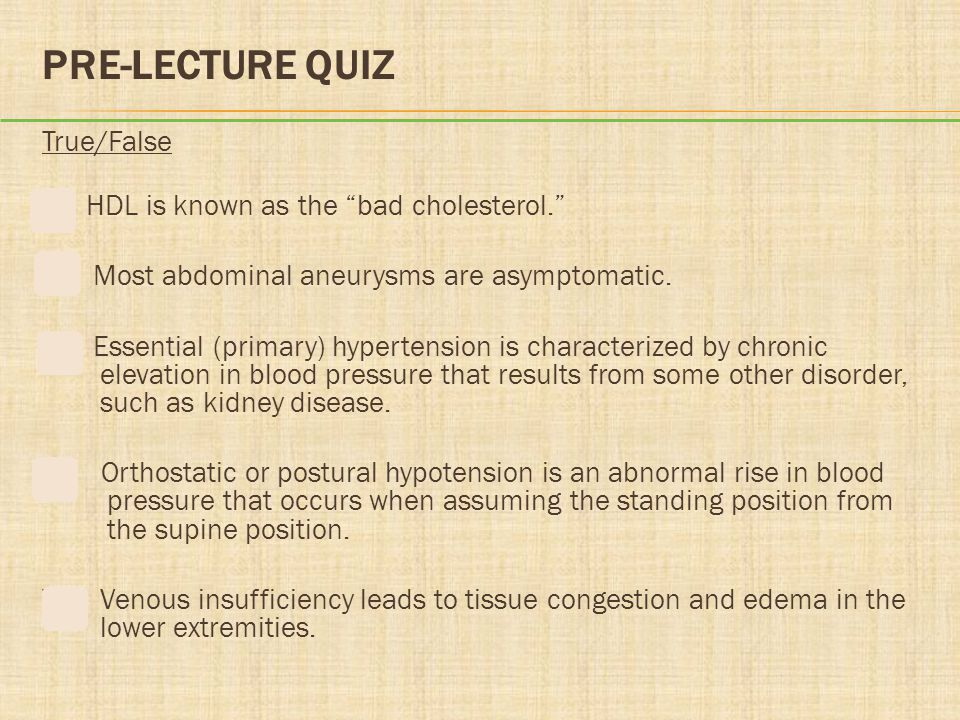PRE-LECTURE QUIZ True/False F HDL is known as the bad cholesterol.