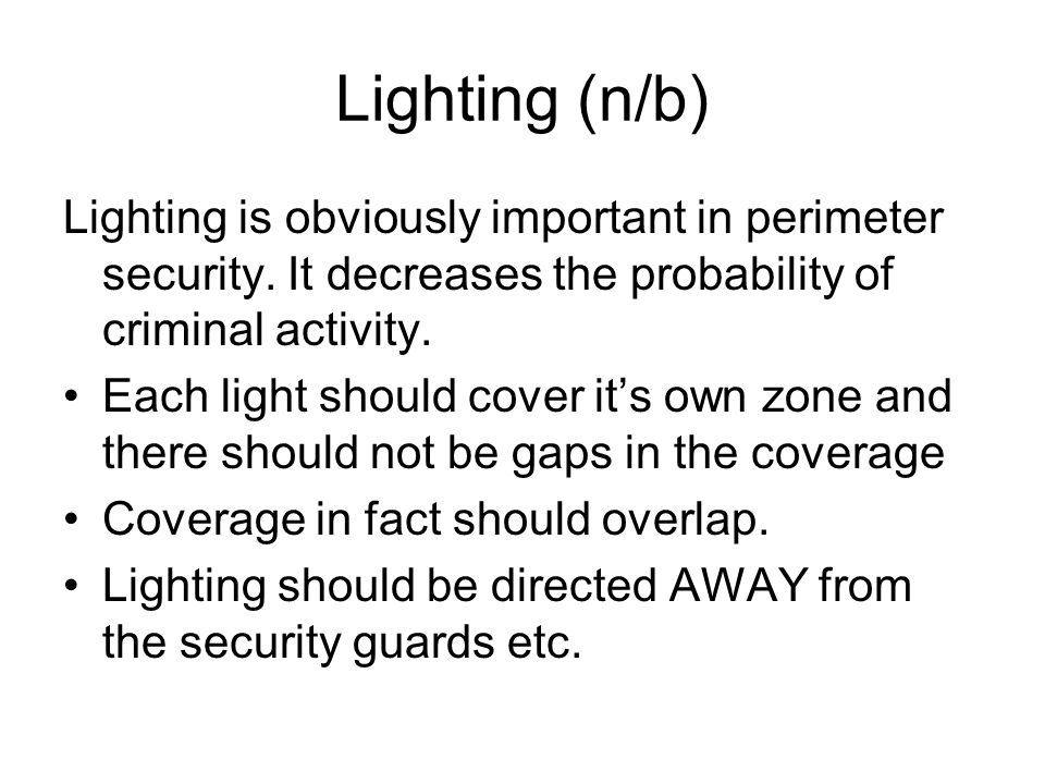 Lighting (n/b) Lighting is obviously important in perimeter security. It decreases the probability of criminal activity.