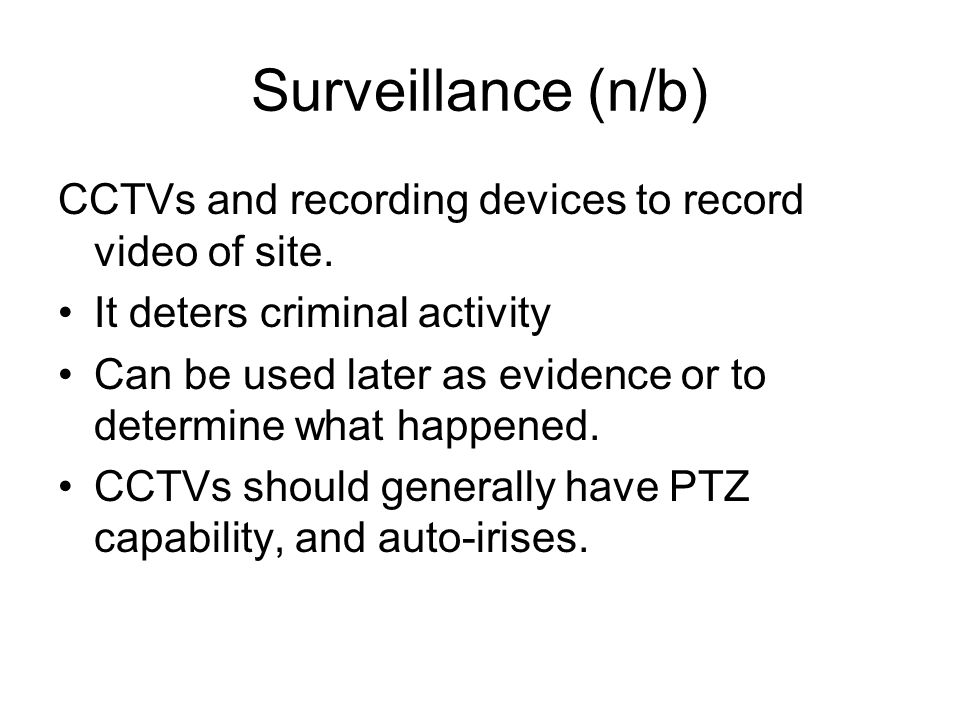 Surveillance (n/b) CCTVs and recording devices to record video of site. It deters criminal activity.