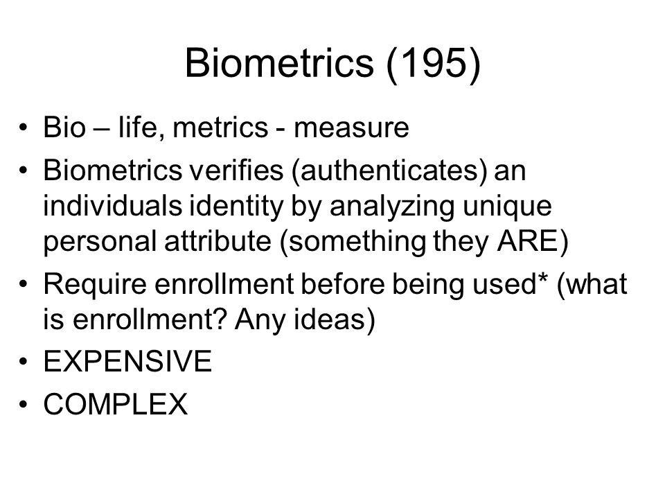 Biometrics (195) Bio – life, metrics - measure