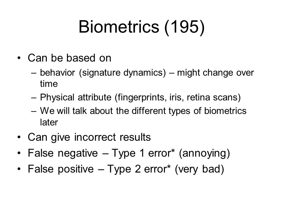 Biometrics (195) Can be based on Can give incorrect results