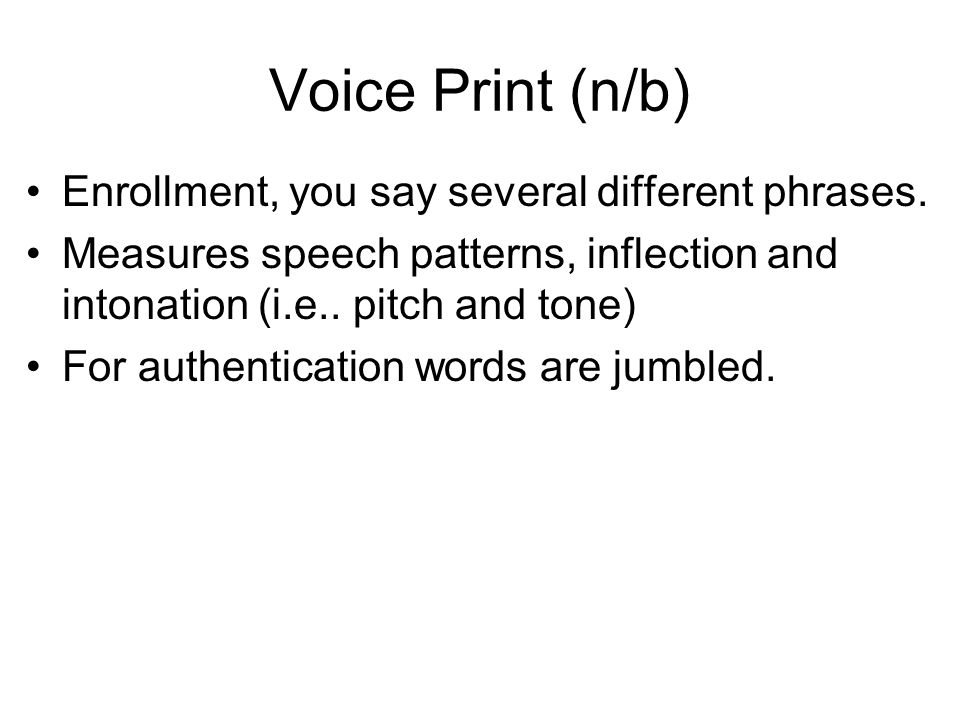 Voice Print (n/b) Enrollment, you say several different phrases.