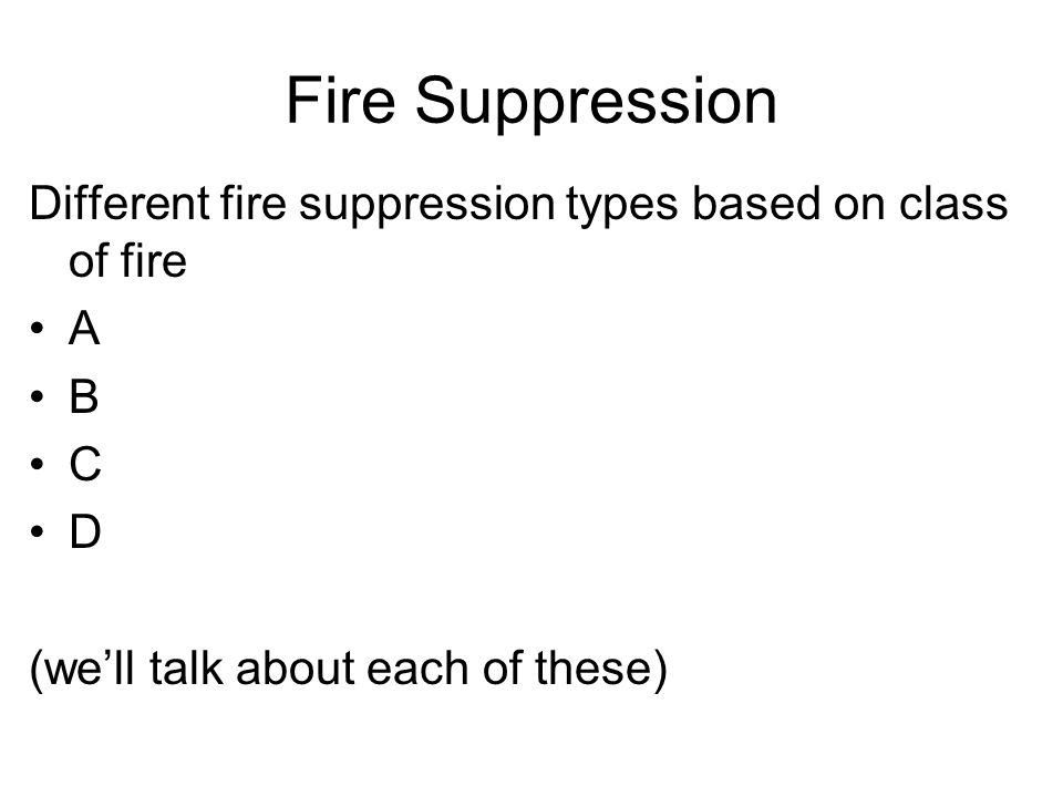 Fire Suppression Different fire suppression types based on class of fire.