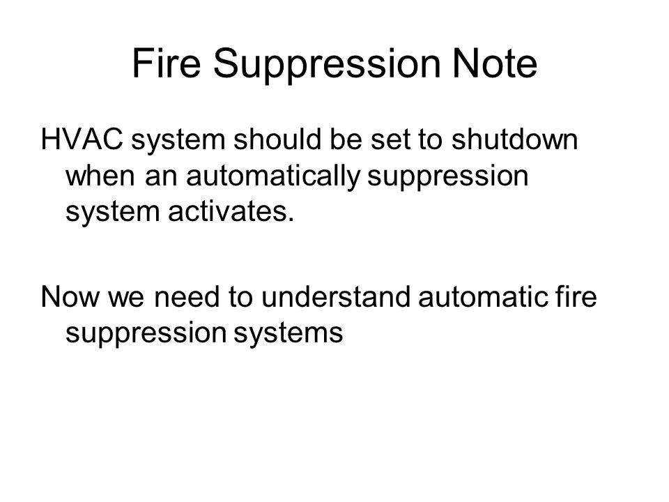 Fire Suppression Note HVAC system should be set to shutdown when an automatically suppression system activates.