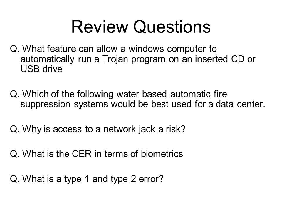 Review Questions Q. What feature can allow a windows computer to automatically run a Trojan program on an inserted CD or USB drive.