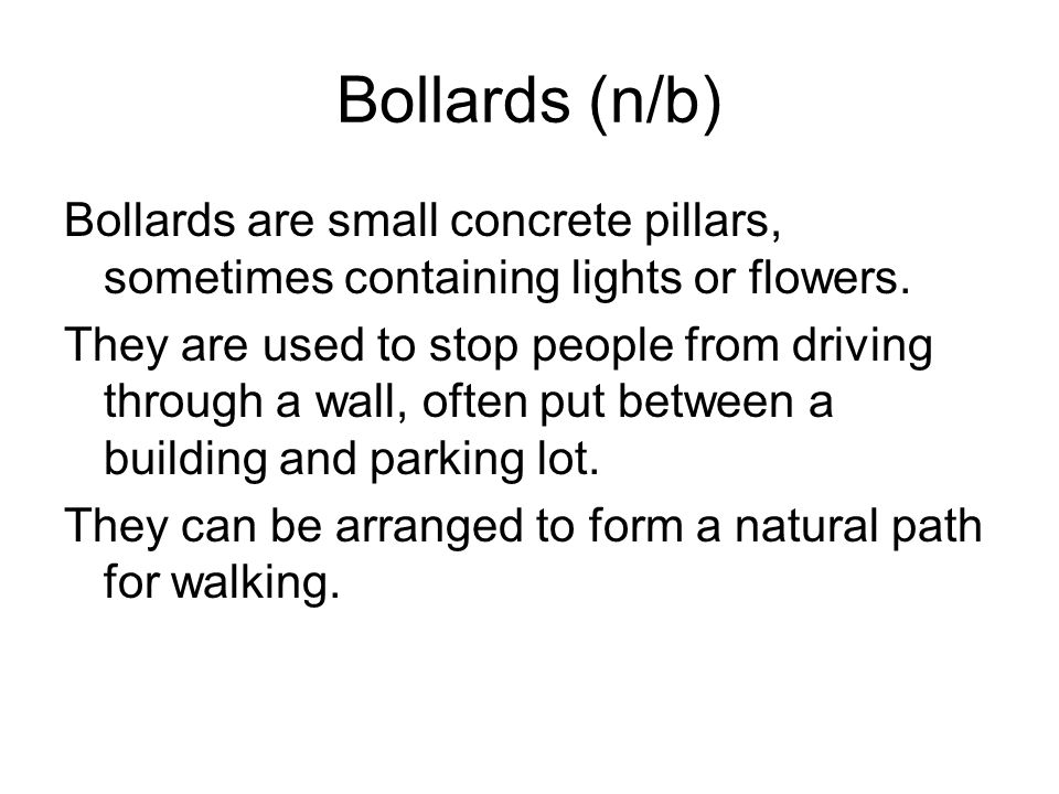 Bollards (n/b) Bollards are small concrete pillars, sometimes containing lights or flowers.