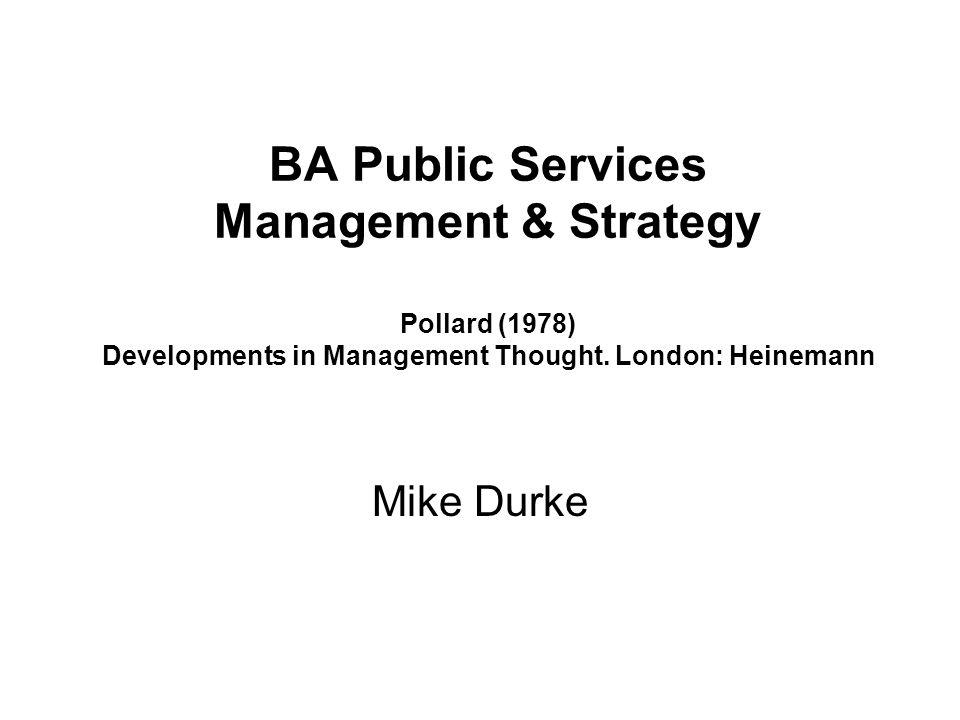 BA Public Services Management & Strategy Pollard (1978) Developments in Management Thought. London: Heinemann