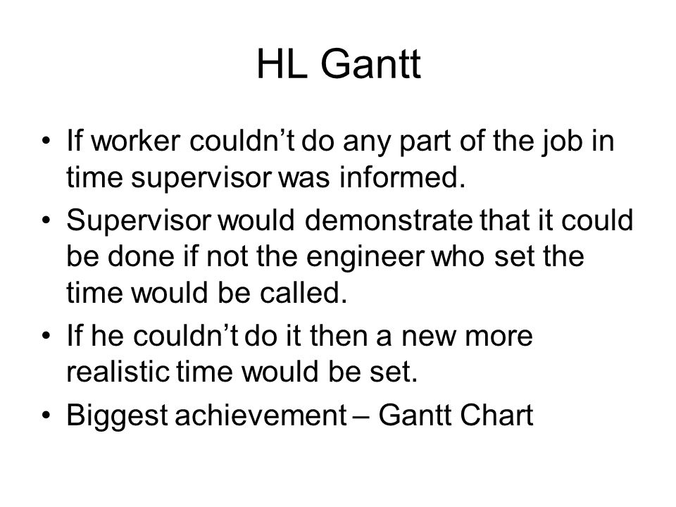 HL Gantt If worker couldn't do any part of the job in time supervisor was informed.