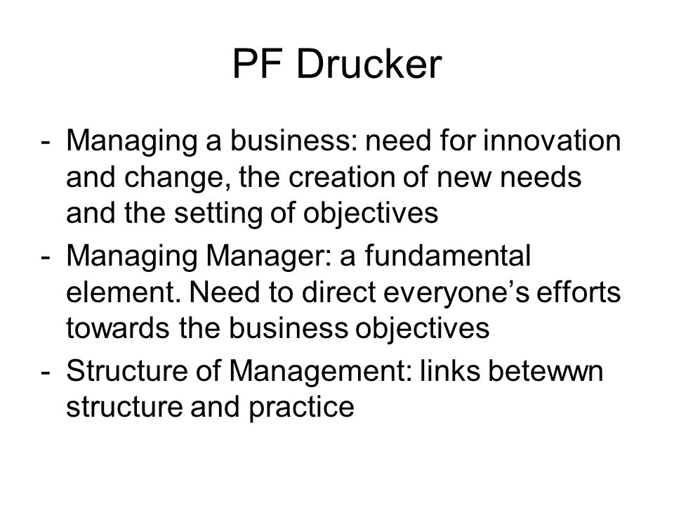PF Drucker Managing a business: need for innovation and change, the creation of new needs and the setting of objectives.