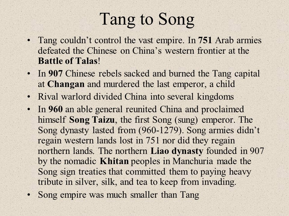 Tang to Song Tang couldn't control the vast empire. In 751 Arab armies defeated the Chinese on China's western frontier at the Battle of Talas!