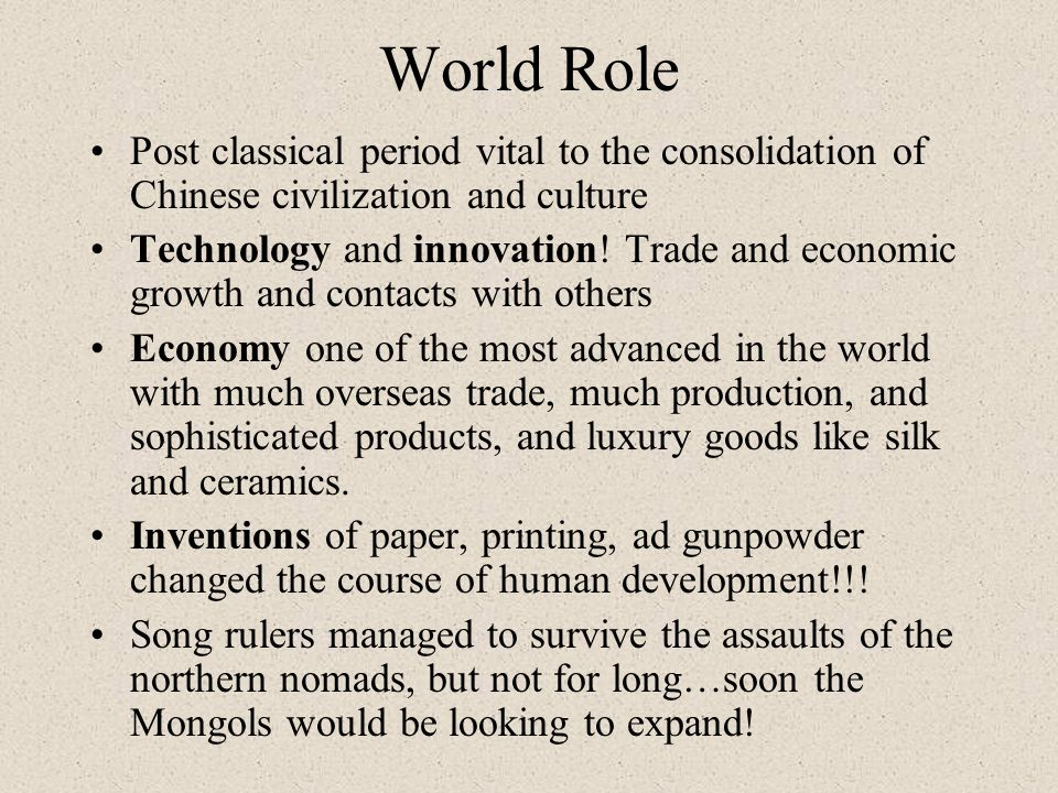 World Role Post classical period vital to the consolidation of Chinese civilization and culture.