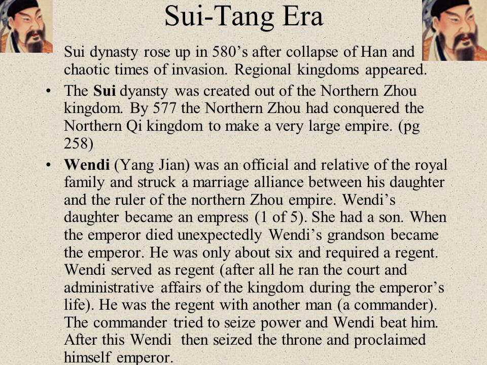 Sui-Tang Era Sui dynasty rose up in 580's after collapse of Han and chaotic times of invasion. Regional kingdoms appeared.