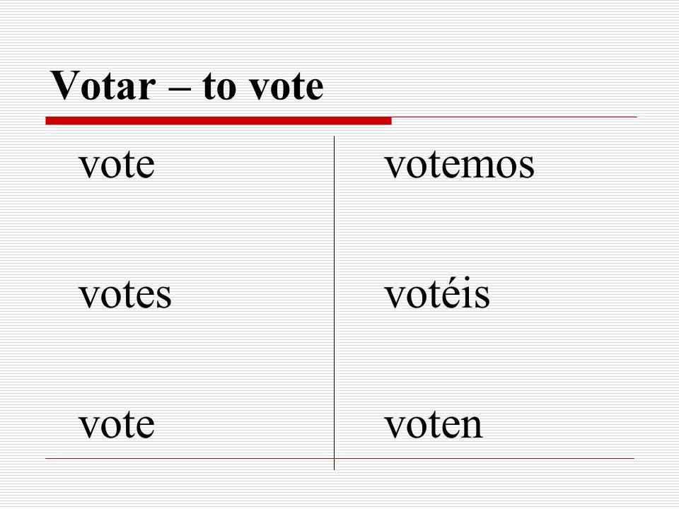 Votar – to vote vote votes votemos votéis voten
