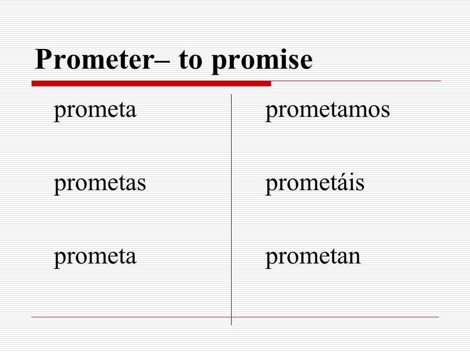 Prometer– to promise prometa prometas prometamos prometáis prometan