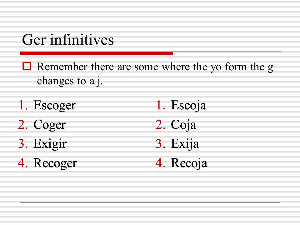 Ger infinitives Escoger Coger Exigir Recoger Escoger Coger Exigir