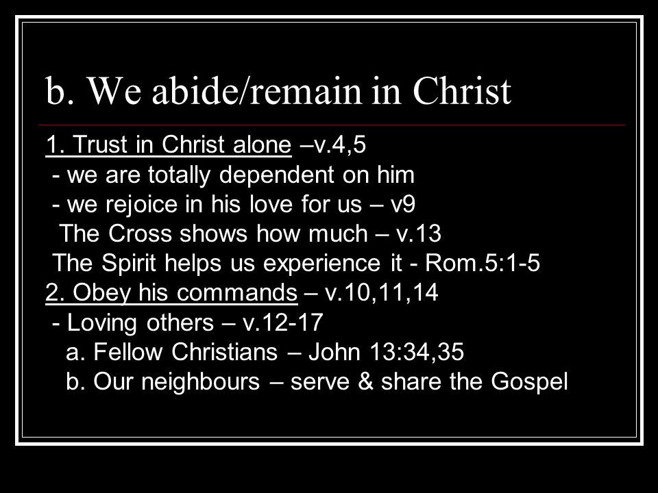 b. We abide/remain in Christ