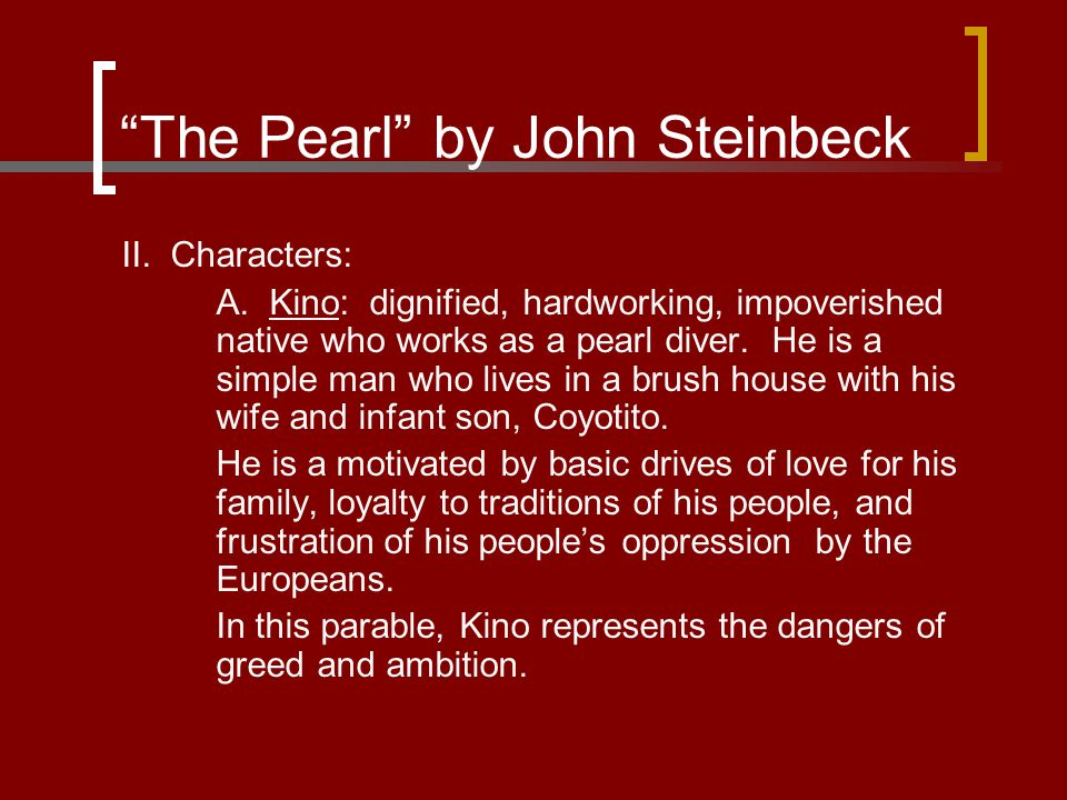 an analysis of the pearl by john steinbeck and kino The pearl the pearl by john steinbeck: unit overview  john steinbeck  it tells of how kino finds the pearl of the world and dreams of breaking out of.