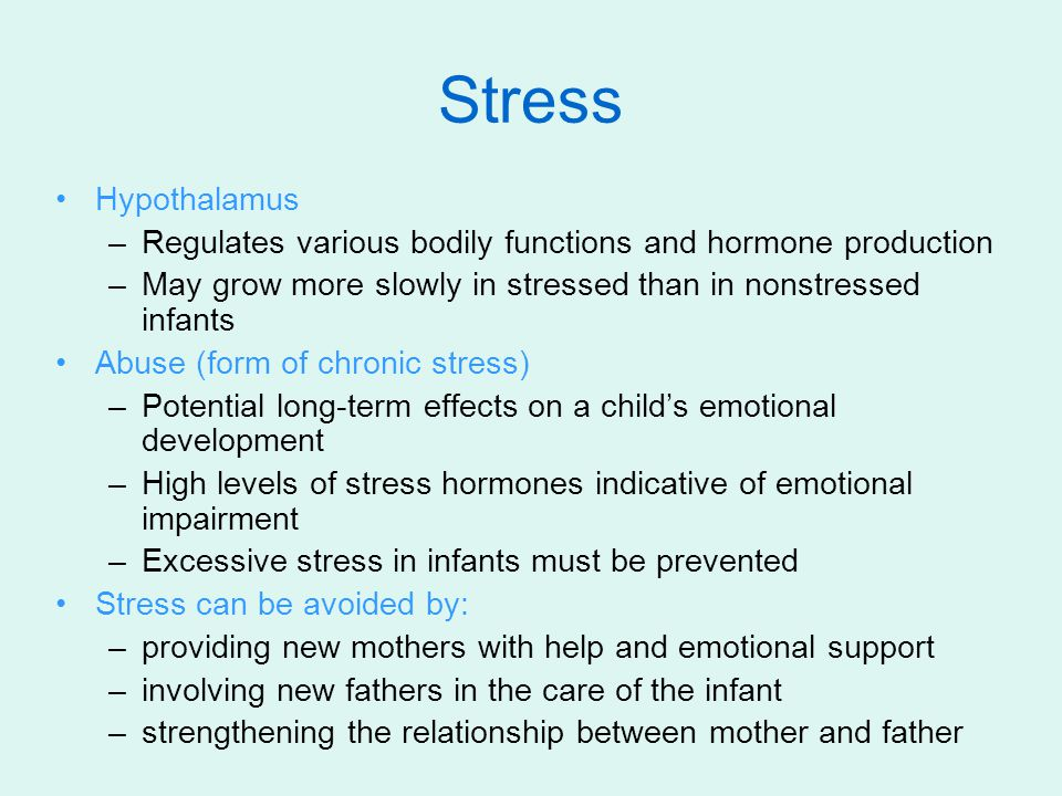 Stress Hypothalamus. Regulates various bodily functions and hormone production. May grow more slowly in stressed than in nonstressed infants.
