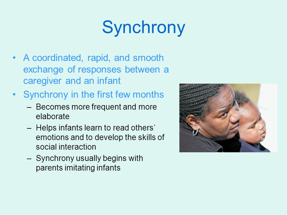 Synchrony A coordinated, rapid, and smooth exchange of responses between a caregiver and an infant.