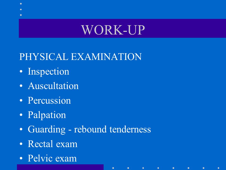 WORK-UP PHYSICAL EXAMINATION Inspection Auscultation Percussion