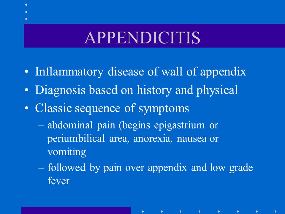 APPENDICITIS Inflammatory disease of wall of appendix