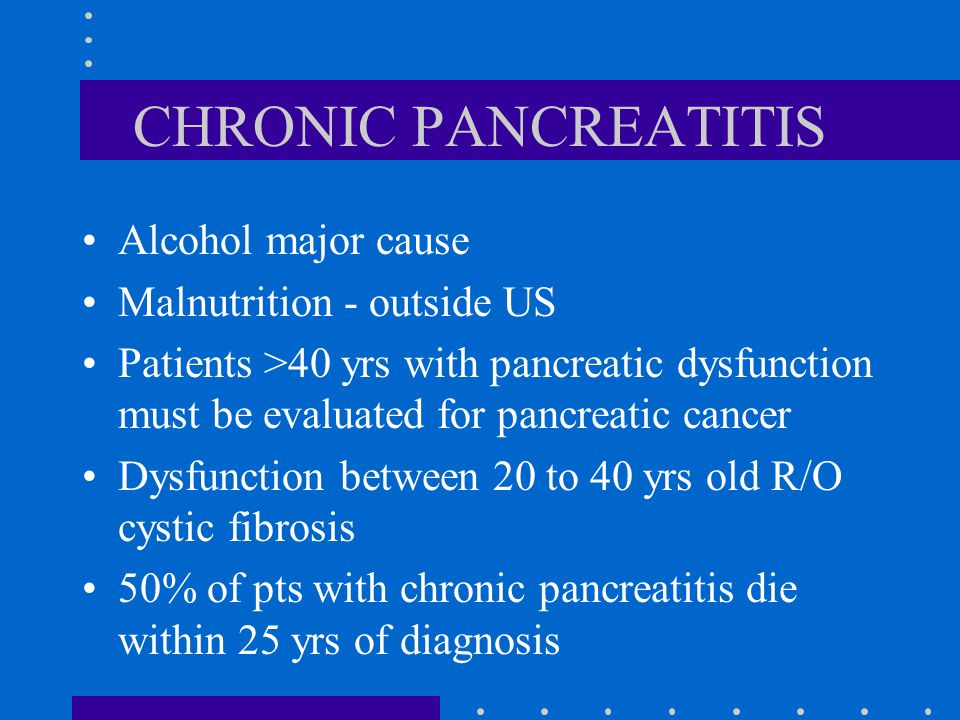 CHRONIC PANCREATITIS Alcohol major cause Malnutrition - outside US