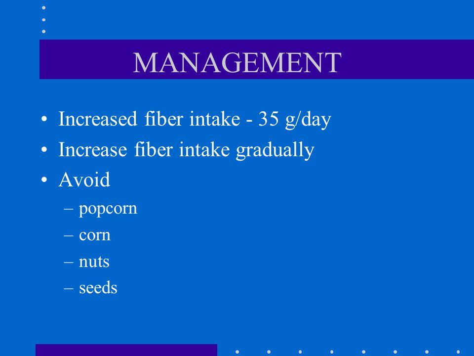 MANAGEMENT Increased fiber intake - 35 g/day