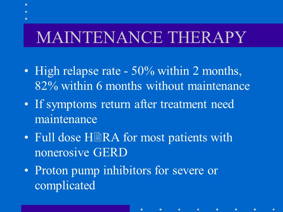 MAINTENANCE THERAPY High relapse rate - 50% within 2 months, 82% within 6 months without maintenance.