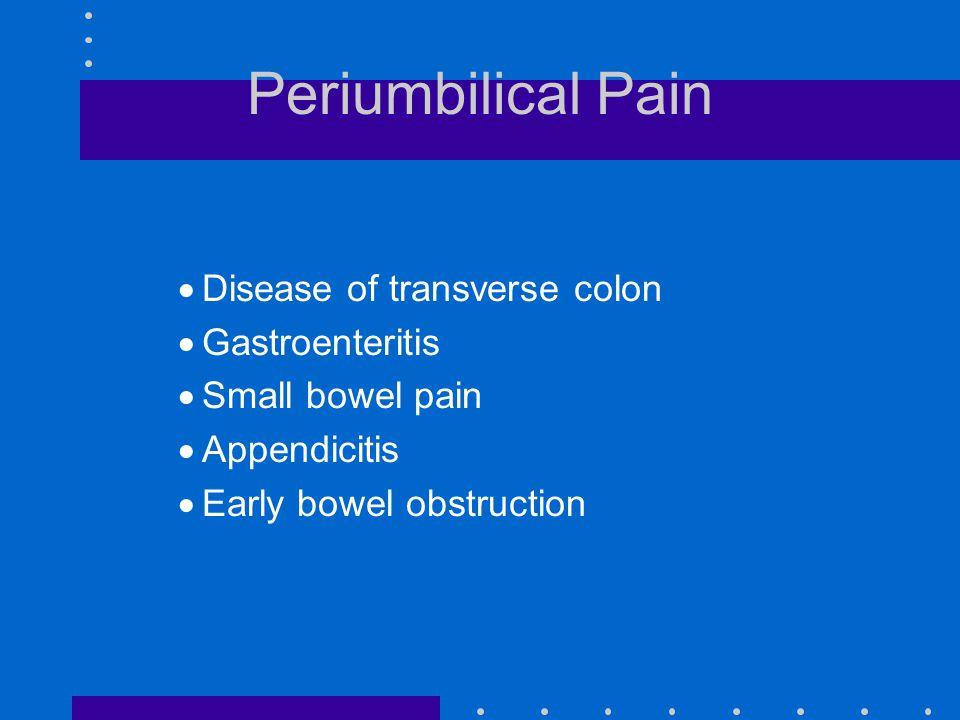 Periumbilical Pain Disease of transverse colon Gastroenteritis
